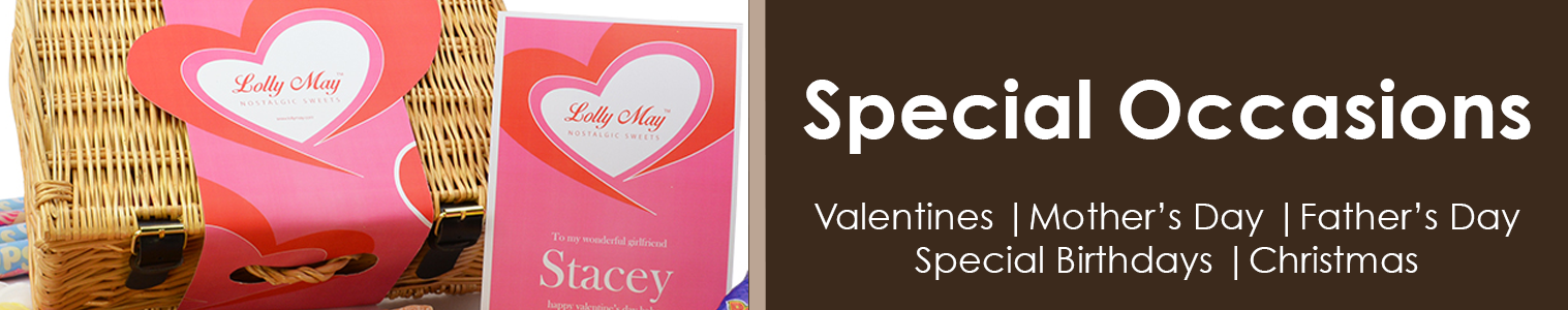 Special Occasions, Valentines Gifts, Mother's Day Gifts, Father's Day Gifts, Special Birthdays and Christmas Gifts